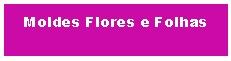 Moldes Flores e Folhas
